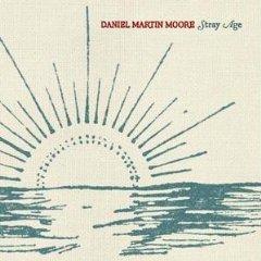 Daniel Martin Moore   Stray Age